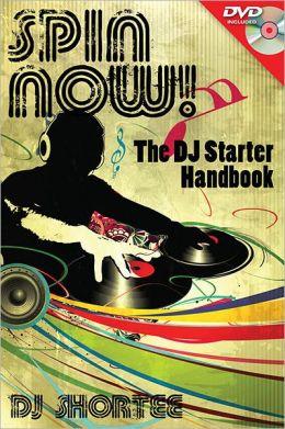 Spin Now!: The DJ Starter Handbook