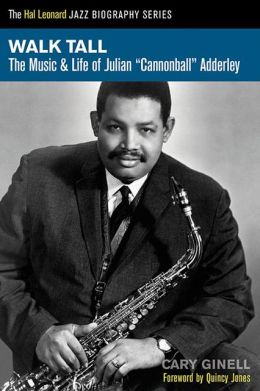 Walk Tall: The Music & Life of Julian ''Cannonball'' Adderley