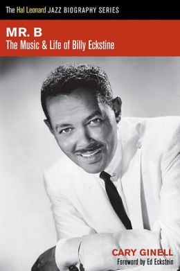 Mr. B.: The Life and Music of Billy Eckstine