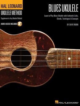 Blues Ukulele: Learn to Play Blues Ukulele with Authentic Licks, Chords, Techniques & Concepts [With CD (Audio)]
