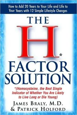 The H* Factor Solution: *(Homocysteine, the Best Single Indicator of Whether You are Likely to Live Long or Die Young)