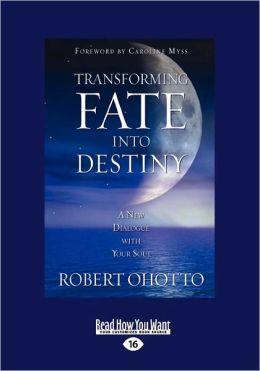 Transforming Fate Into Destiny (Large Print 16pt)