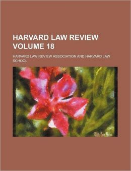 Harvard Law Review Volume 18