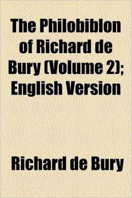 The Philobiblon Of Richard De Bury (Volume 2); English Version