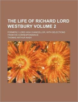 The Life Of Richard Lord Westbury (Volume 2); Formerly Lord High Chancellor, With Selections From His Correspondence
