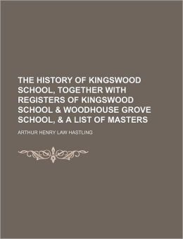 The History of Kingswood School, Together with Registers of Kingswood School & Woodhouse Grove School, & a List of Masters