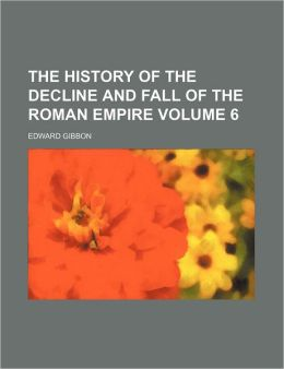 The History Of The Decline And Fall Of The Roman Empire (Volume 6)