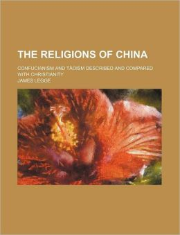 The Religions Of China; Confucianism And T Oism Described And Compared With Christianity