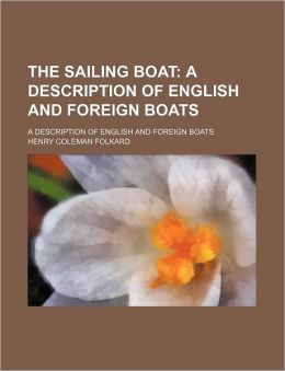 The Sailing Boat; A Description Of English And Foreign Boats