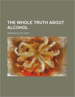 The Whole Truth About Alcohol