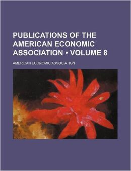 Publications of the American Economic Association (Volume 8)