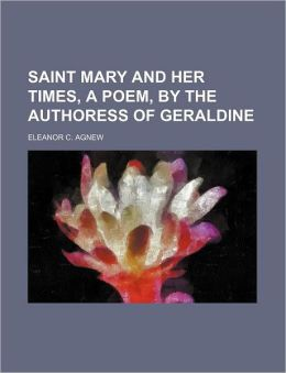 Saint Mary And Her Times, A Poem, By The Authoress Of Geraldine