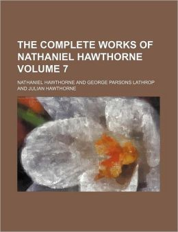 The Complete Works of Nathaniel Hawthorne Volume 7