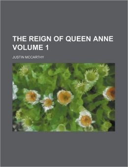 The Reign of Queen Anne Volume 1