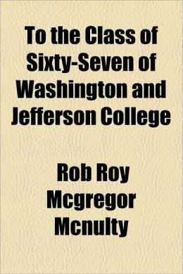To the Class of Sixty-Seven of Washington and Jefferson College