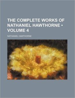 The Complete Works of Nathaniel Hawthorne (Volume 4)