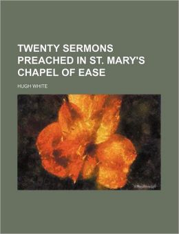 Twenty Sermons Preached in St. Mary's Chapel of Ease