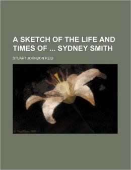 A Sketch of the Life and Times of Sydney Smith