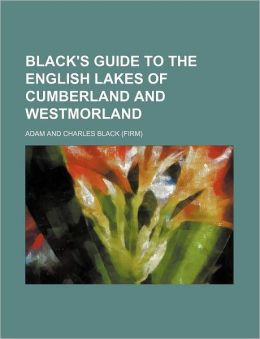 Black's Guide to the English Lakes of Cumberland and Westmorland