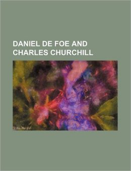 Daniel de Foe and Charles Churchill