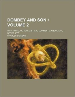 Dombey And Son (Volume 2); With Introduction, Critical Comments, Argument, Notes, Etc