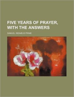 Five Years Of Prayer, With The Answers