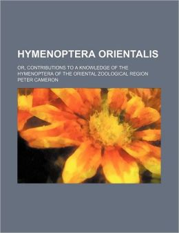 Hymenoptera Orientalis; Or, Contributions to a Knowledge of the Hymenoptera of the Oriental Zoological Region