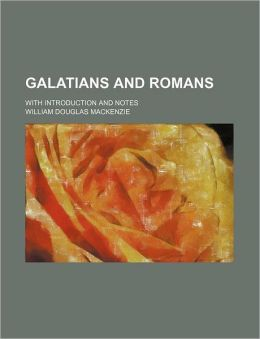 Galatians and Romans; With Introduction and Notes