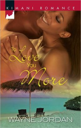 To Love You More (Harlequin Kimani Romance Series #280)