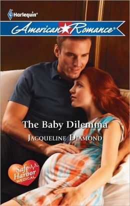 The Baby Dilemma (Harlequin American Romance Series #1400)
