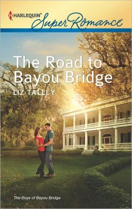 The Road to Bayou Bridge (Harlequin Super Romance Series #1800)