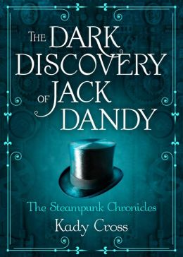 The Dark Discovery of Jack Dandy (Steampunk Chronicles Series)