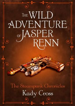 The Wild Adventure of Jasper Renn (Steampunk Chronicles Series)