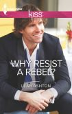 Book Cover Image. Title: Why Resist a Rebel?, Author: Leah Ashton