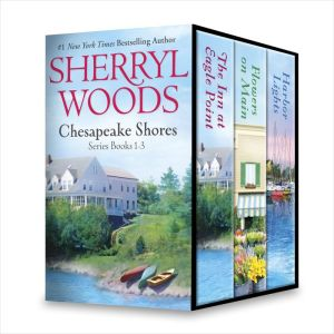 Sherryl Woods Chesapeake Shores Series Books 1-3: The Inn at Eagle PointFlowers on MainHarbor Lights