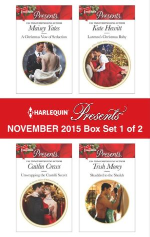 Harlequin Presents November 2015 - Box Set 1 of 2: A Christmas Vow of Seduction\Unwrapping the Castelli Secret\Larenzo's Christmas Baby\Shackled to the Sheikh