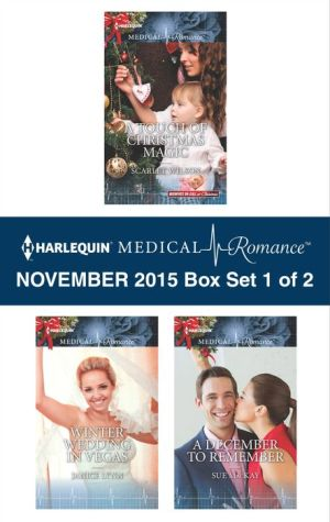 Harlequin Medical Romance November 2015 - Box Set 1 of 2: A Touch of Christmas MagicWinter Wedding in VegasA December to Remember