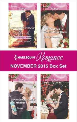 Harlequin Romance November 2015 Box Set: His Lost-and-Found BrideHousekeeper Under the MistletoeGift-Wrapped in Her Wedding DressThe Prince's Christmas Vow