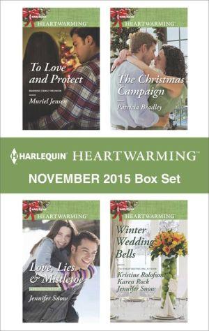 Harlequin Heartwarming November 2015 Box Set: Love, Lies & MistletoeThe Christmas CampaignTo Love and ProtectWinter Wedding Bells