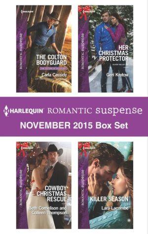 Harlequin Romantic Suspense November 2015 Box Set: The Colton Bodyguard\Cowboy Christmas Rescue\Her Christmas Protector\Killer Season