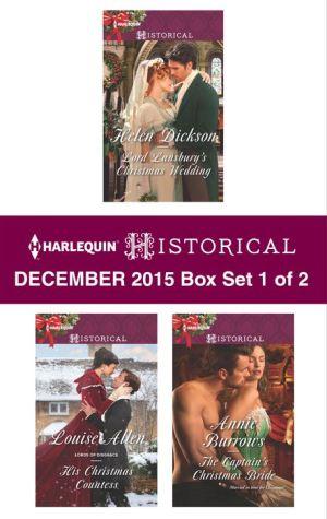 Harlequin Historical December 2015 - Box Set 1 of 2: Lord Lansbury's Christmas Wedding\His Christmas Countess\The Captain's Christmas Bride