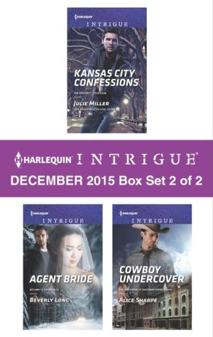 Harlequin Intrigue December 2015 - Box Set 2 of 2: Kansas City ConfessionsAgent BrideCowboy Undercover