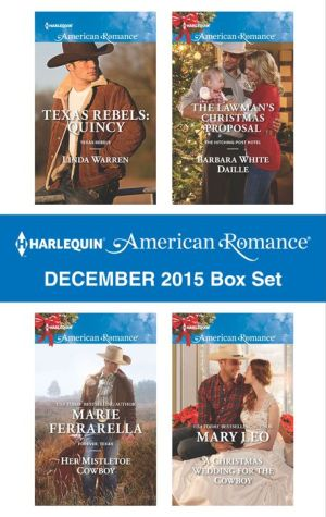 Harlequin American Romance December 2015 Box Set: Texas Rebels: QuincyHer Mistletoe CowboyThe Lawman's Christmas ProposalA Christmas Wedding for the Cowboy
