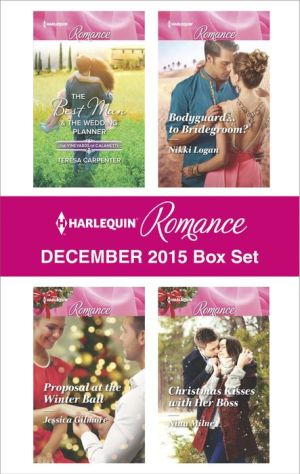 Harlequin Romance December 2015 Box Set: The Best Man & The Wedding PlannerProposal at the Winter BallBodyguard...to Bridegroom?Christmas Kisses with Her Boss