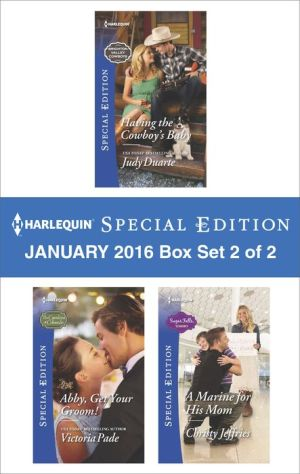 Harlequin Special Edition January 2016 - Box Set 2 of 2: Having the Cowboy's BabyAbby, Get Your Groom!A Marine for His Mom