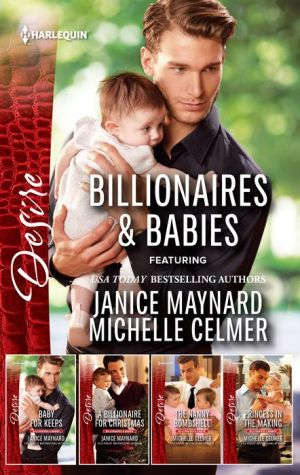 Billionaires & Babies Collection: Baby for KeepsA Billionaire for ChristmasThe Nanny BomshellPrincess in the Making