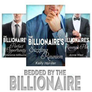 Bedded by the Billionaire: The Billionaire's Perfect OpportunityThe Billionaire's Revenge PlotThe Billionaire's Sizzling Reunion