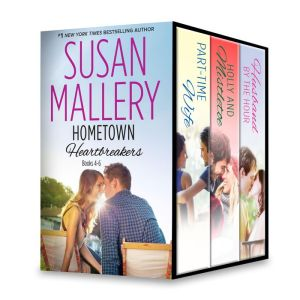 Susan Mallery's Hometown Heartbreakers Books 4-6: Part-Time WifeFull-Time FatherHolly and Mistletoe