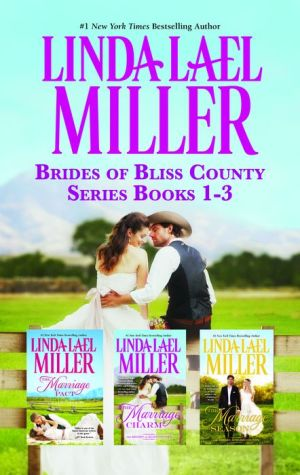 Linda Lael Miller Brides of Bliss County Series Books 1-3: The Marriage PactThe Marriage CharmThe Marriage Season