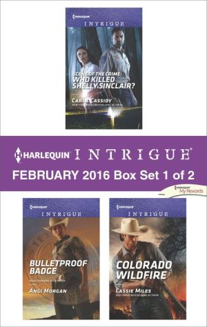 Harlequin Intrigue February 2016 - Box Set 1 of 2: Scene of the Crime: Who Killed Shelly Sinclair?Bulletproof BadgeColorado Wildfire